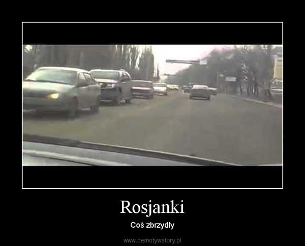 Rosjanki – Coś zbrzydły