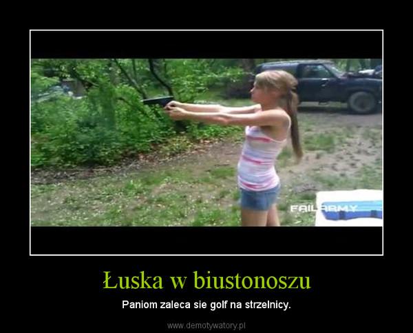 Łuska w biustonoszu – Paniom zaleca sie golf na strzelnicy.