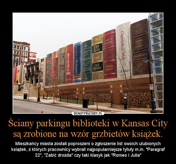 """Ściany parkingu biblioteki w Kansas City są zrobione na wzór grzbietów książek. – Mieszkańcy miasta zostali poproszeni o zgłoszenie list swoich ulubionych książek, z których pracownicy wybrali najpopularniejsze tytuły m.in. """"Paragraf 22"""", """"Zabić drozda"""" czy taki klasyk jak """"Romeo i Julia"""""""