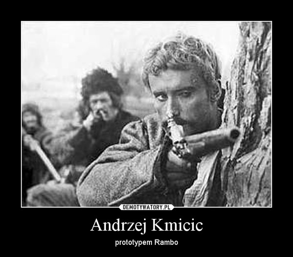 Andrzej Kmicic – prototypem Rambo