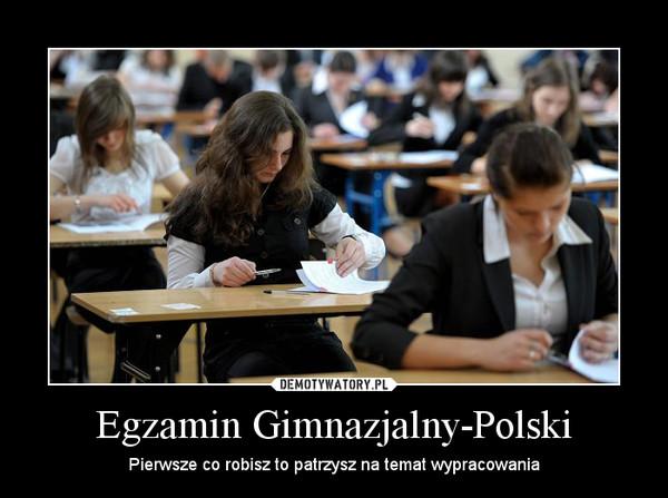 Egzamin Gimnazjalny-Polski – Pierwsze co robisz to patrzysz na temat wypracowania