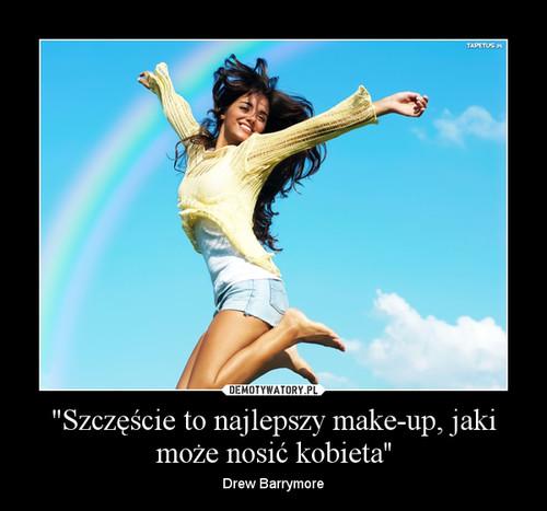 """""""Szczęście to najlepszy make-up, jaki może nosić kobieta''"""