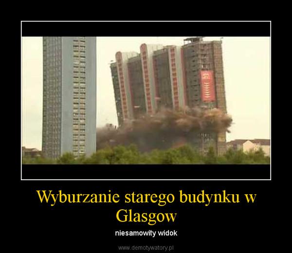 Wyburzanie starego budynku w Glasgow – niesamowity widok