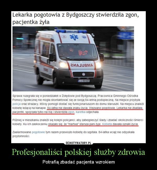 Profesjonaliści polskiej służby zdrowia – Potrafią zbadać pacjenta wzrokiem
