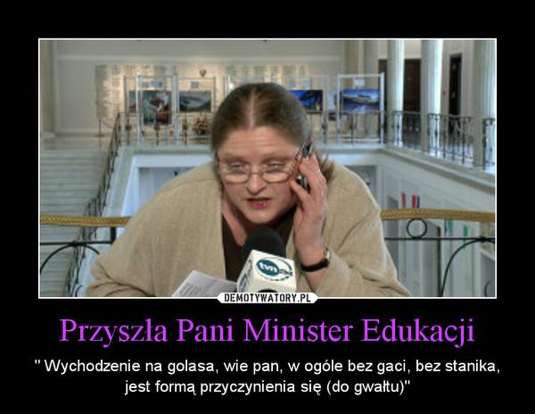 """Przyszła Pani Minister Edukacji – """" Wychodzenie na golasa, wie pan, w ogóle bez gaci, bez stanika, jest formą przyczynienia się (do gwałtu)"""""""