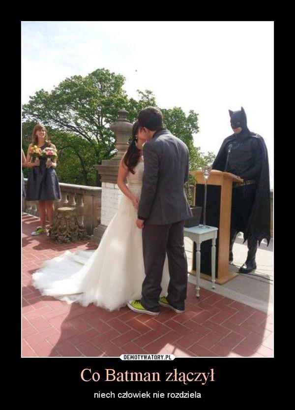Co Batman złączył – niech człowiek nie rozdziela