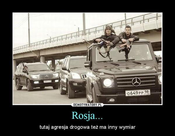 Rosja... – tutaj agresja drogowa też ma inny wymiar