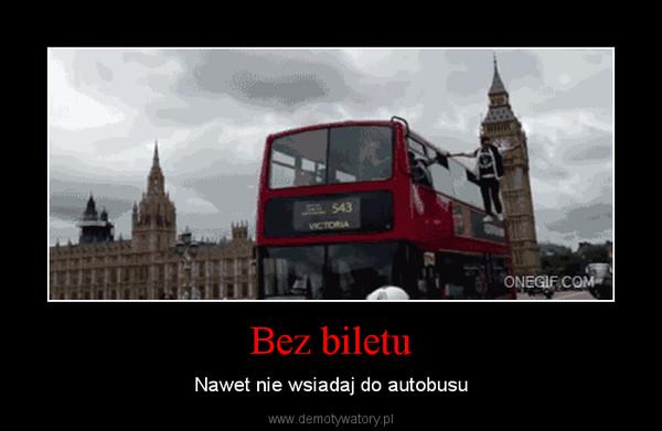 Bez biletu – Nawet nie wsiadaj do autobusu