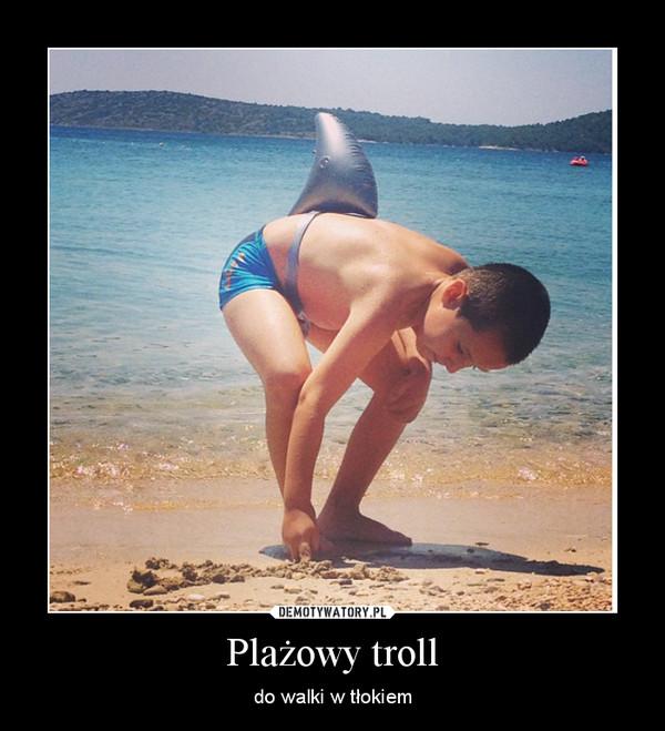 Plażowy troll – do walki w tłokiem