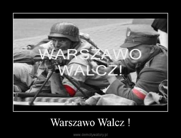 Warszawo Walcz ! –