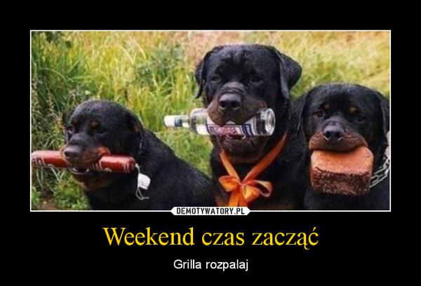 Weekend czas zacząć – Grilla rozpalaj