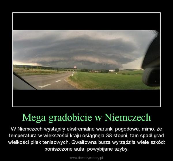 Mega gradobicie w Niemczech – W Niemczech wystąpiły ekstremalne warunki pogodowe, mimo, że temperatura w większości kraju osiągnęła 38 stopni, tam spadł grad wielkości piłek tenisowych. Gwałtowna burza wyrządziła wiele szkód: poniszczone auta, powybijane szyby.