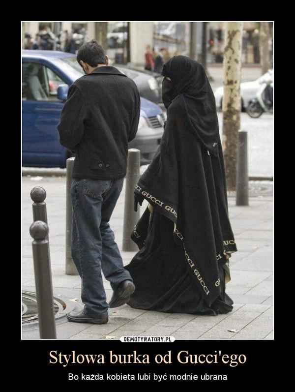Stylowa burka od Gucci'ego – Bo każda kobieta lubi być modnie ubrana