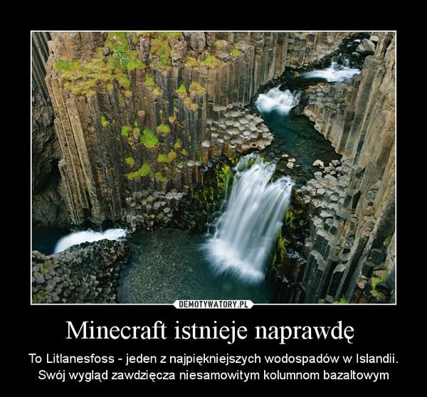 Minecraft istnieje naprawdę  – To Litlanesfoss - jeden z najpiękniejszych wodospadów w Islandii.Swój wygląd zawdzięcza niesamowitym kolumnom bazaltowym