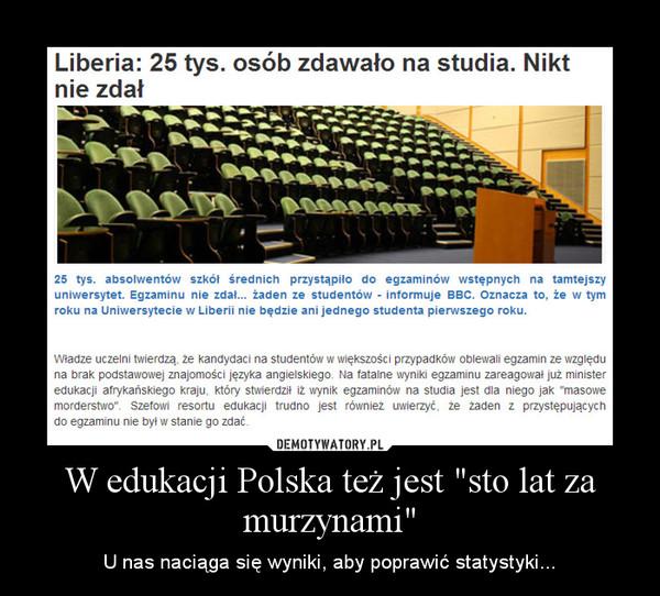 """W edukacji Polska też jest """"sto lat za murzynami"""" – U nas naciąga się wyniki, aby poprawić statystyki..."""