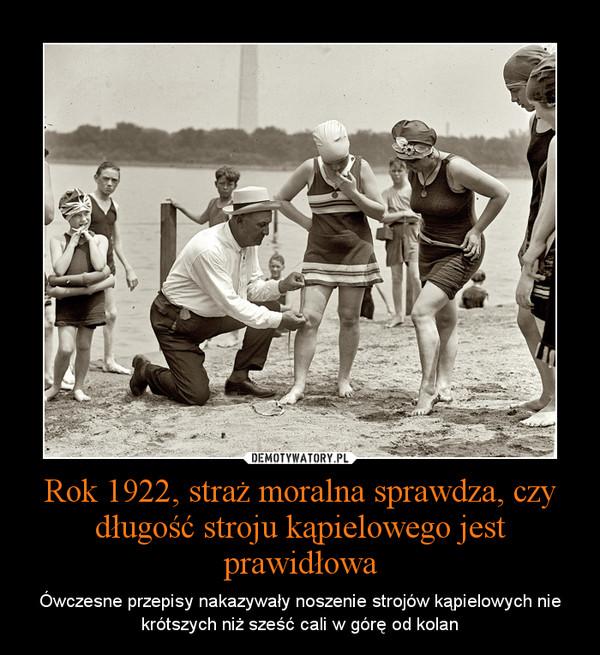 Rok 1922, straż moralna sprawdza, czy długość stroju kąpielowego jest prawidłowa – Ówczesne przepisy nakazywały noszenie strojów kąpielowych nie krótszych niż sześć cali w górę od kolan