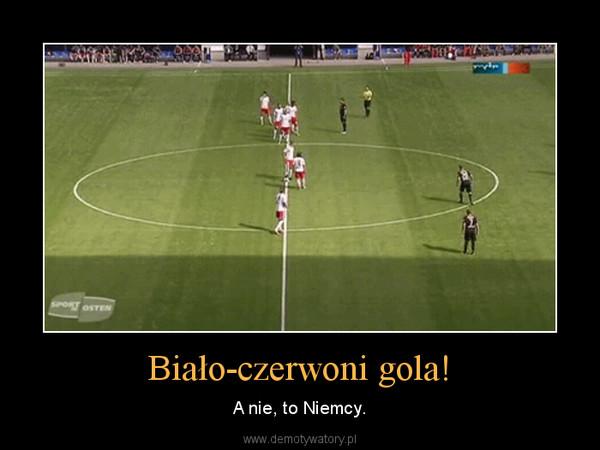 Biało-czerwoni gola! – A nie, to Niemcy.