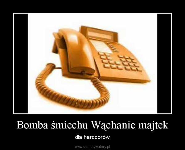 Bomba śmiechu Wąchanie majtek – dla hardcorów
