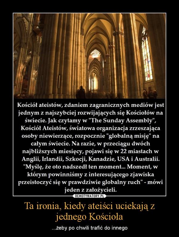 Ta ironia, kiedy ateiści uciekają z jednego Kościoła – ...żeby po chwili trafić do innego