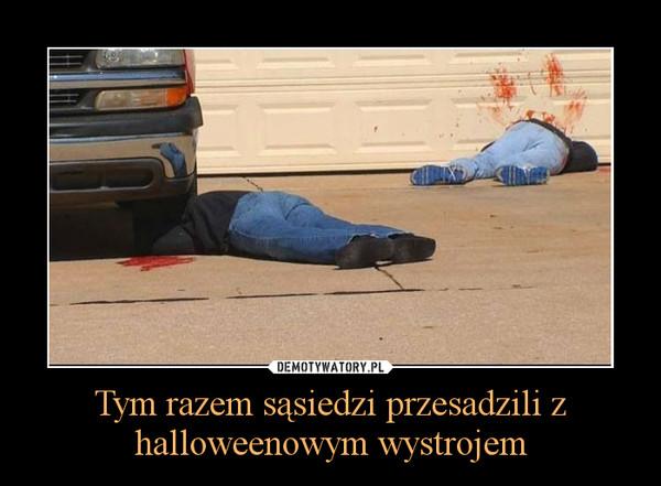 Tym razem sąsiedzi przesadzili z halloweenowym wystrojem –