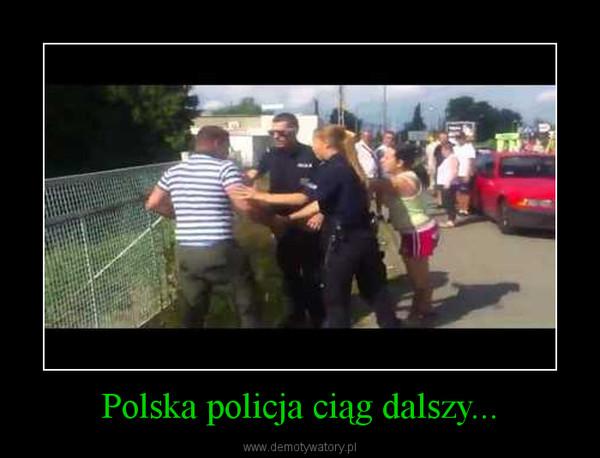 Polska policja ciąg dalszy... –