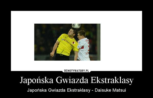 Japońska Gwiazda Ekstraklasy – Japońska Gwiazda Ekstraklasy - Daisuke Matsui