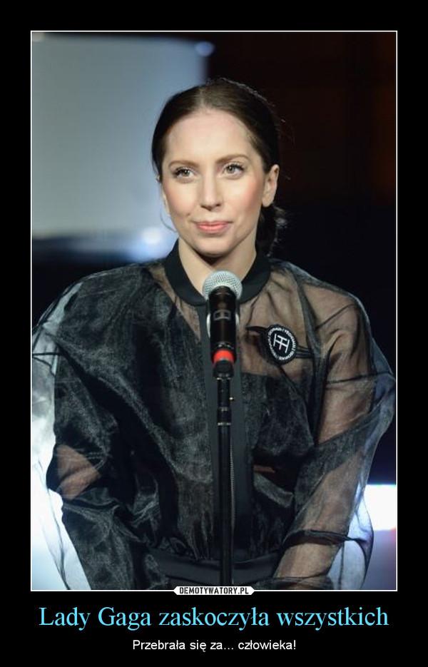 Lady Gaga zaskoczyła wszystkich – Przebrała się za... człowieka!