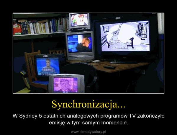 Synchronizacja... – W Sydney 5 ostatnich analogowych programów TV zakończyło emisję w tym samym momencie.