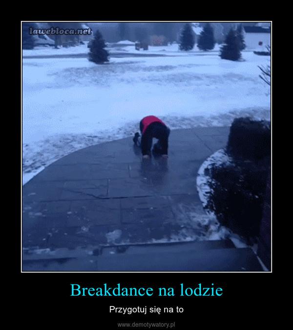 Breakdance na lodzie – Przygotuj się na to