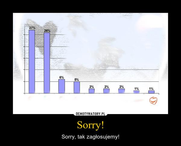 Sorry! – Sorry, tak zagłosujemy!