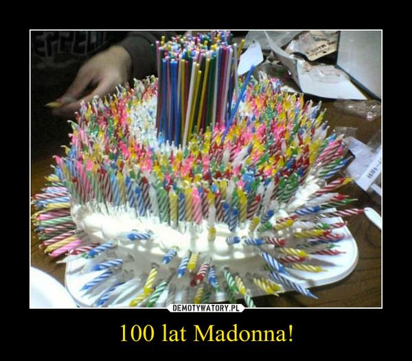 100 lat Madonna! –