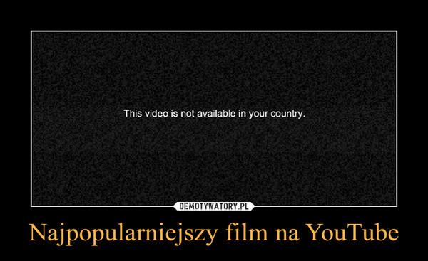Najpopularniejszy film na YouTube –