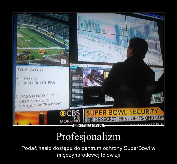 Profesjonalizm – Podać hasło dostępu do centrum ochrony SuperBowl w międzynarodowej telewizji