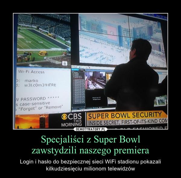 Specjaliści z Super Bowlzawstydzili naszego premiera – Login i hasło do bezpiecznej sieci WiFi stadionu pokazali kilkudziesięciu milionom telewidzów