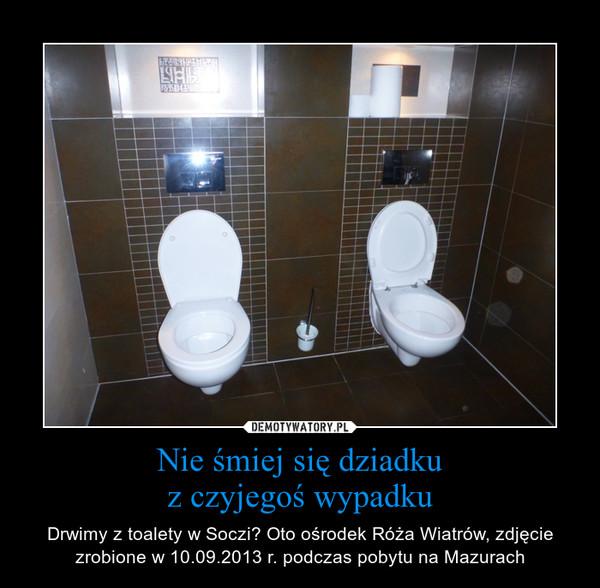 Nie śmiej się dziadkuz czyjegoś wypadku – Drwimy z toalety w Soczi? Oto ośrodek Róża Wiatrów, zdjęcie zrobione w 10.09.2013 r. podczas pobytu na Mazurach