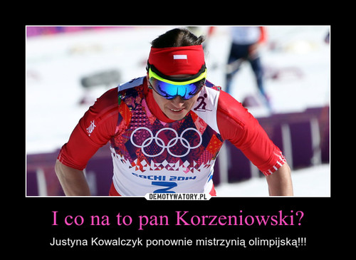 I co na to pan Korzeniowski?