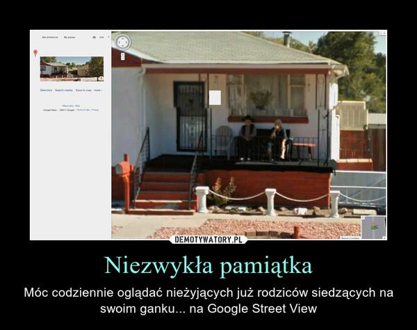 Niezwykła pamiątka – Móc codziennie oglądać nieżyjących już rodziców siedzących na swoim ganku... na Google Street View