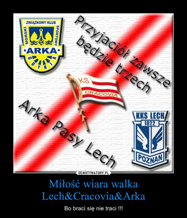 Miłość wiara walka Lech&Cracovia&Arka – Bo braci się nie traci !!!