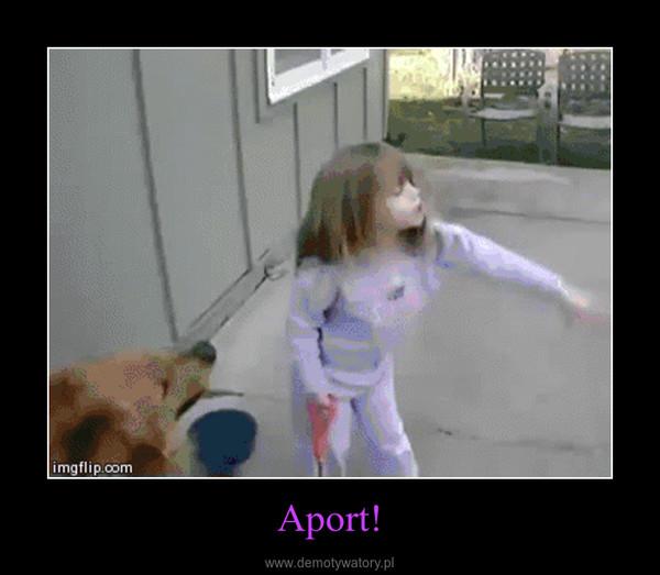 Aport! –