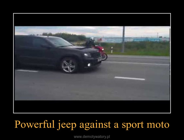 Powerful jeep against a sport moto –