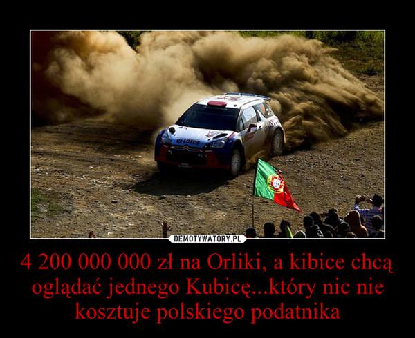 4 200 000 000 zł na Orliki, a kibice chcą oglądać jednego Kubicę...który nic nie kosztuje polskiego podatnika –