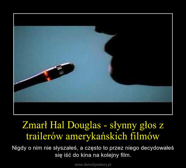 Zmarł Hal Douglas - słynny głos z trailerów amerykańskich filmów – Nigdy o nim nie słyszałeś, a często to przez niego decydowałeś się iść do kina na kolejny film.