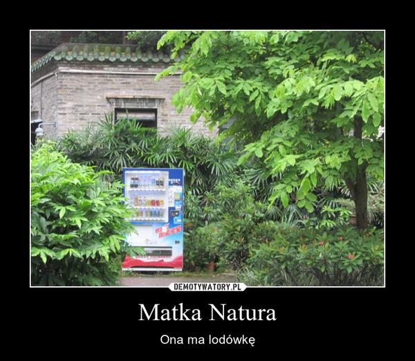 Matka Natura – Ona ma lodówkę