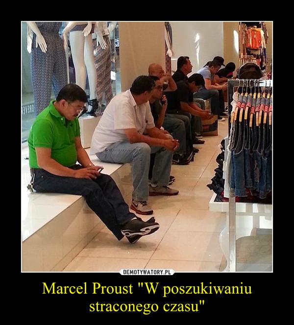 """Marcel Proust """"W poszukiwaniu straconego czasu"""" –"""
