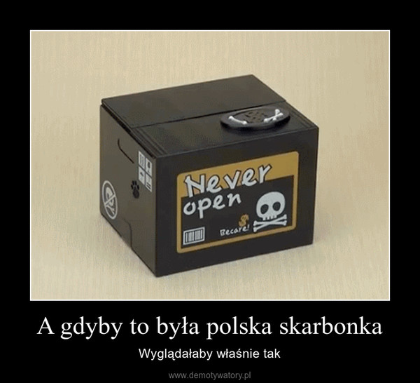 A gdyby to była polska skarbonka – Wyglądałaby właśnie tak
