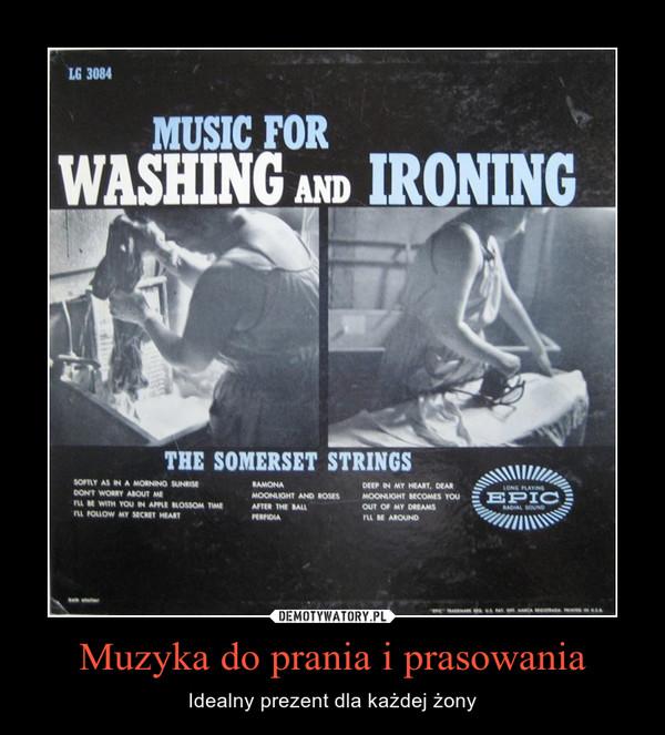 Muzyka do prania i prasowania – Idealny prezent dla każdej żony