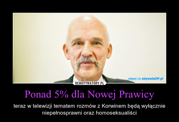 Ponad 5% dla Nowej Prawicy – teraz w telewizji tematem rozmów z Korwinem będą wyłącznie niepełnosprawni oraz homoseksualiści