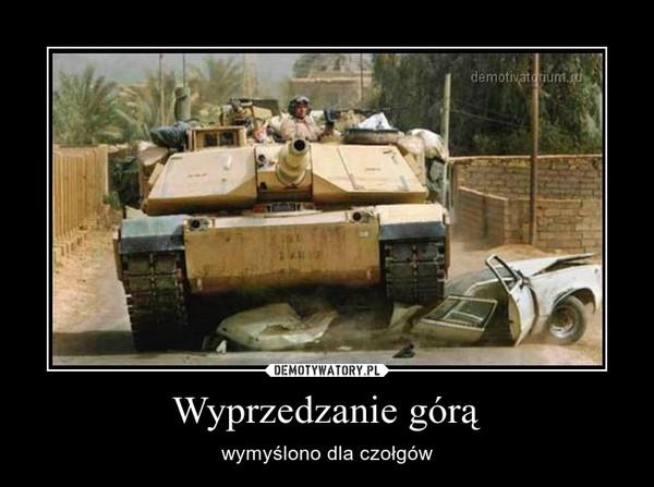 Wyprzedzanie górą – wymyślono dla czołgów