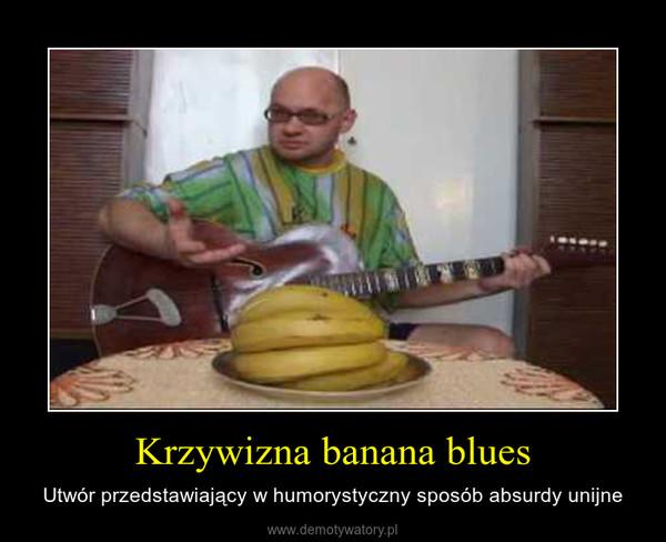 Krzywizna banana blues – Utwór przedstawiający w humorystyczny sposób absurdy unijne