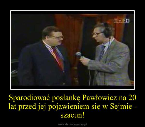 Sparodiować posłankę Pawłowicz na 20 lat przed jej pojawieniem się w Sejmie - szacun! –